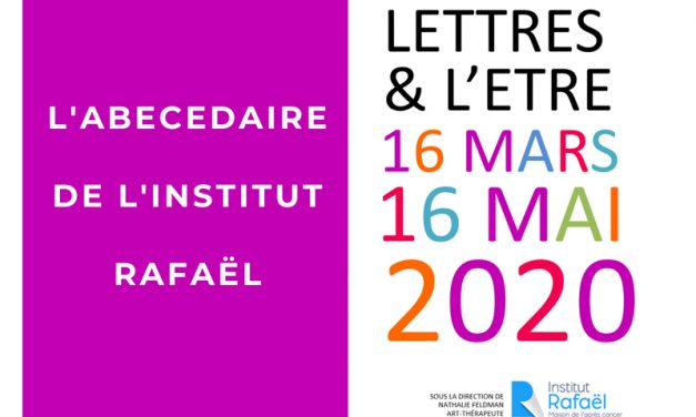 « LETTRES & L'ETRE »  l'abécédaire des patients de l'Institut Rafaël