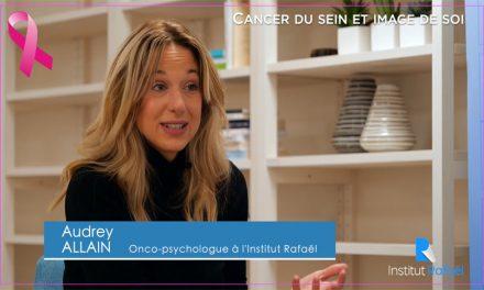 Le cancer du sein et l'image de soi – Audrey Allain Onco-psychologue – Octobre Rose