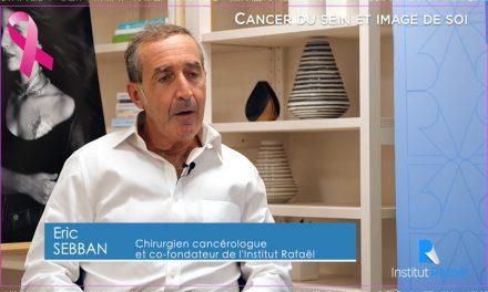 Le cancer du sein et l'image de soi – Dr Eric Sebban – Octobre Rose