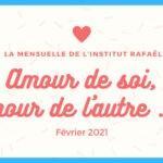 La mensuelle de l'Institut Rafaël parle d'Amour : Amour de soi, Amour de l'autre …